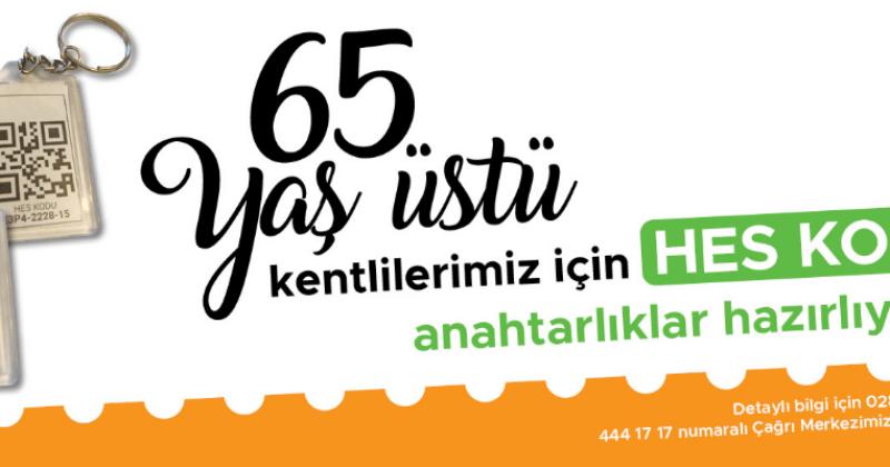 65 Yaş ve Üzeri Kentliler İçin HES Kodlu Anahtarlıklar Hazırlanacak